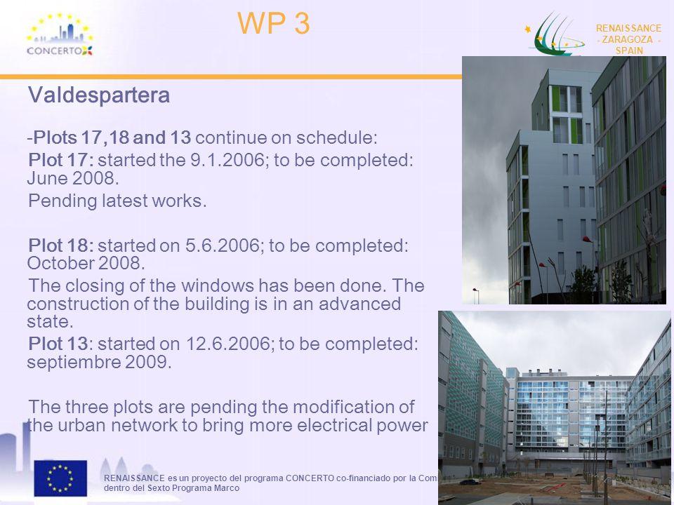 RENAISSANCE es un proyecto del programa CONCERTO co-financiado por la Comisión Europea dentro del Sexto Programa Marco RENAISSANCE - ZARAGOZA - SPAIN 2 Valdespartera -Plots 17,18 and 13 continue on schedule: Plot 17: started the 9.1.2006; to be completed: June 2008.
