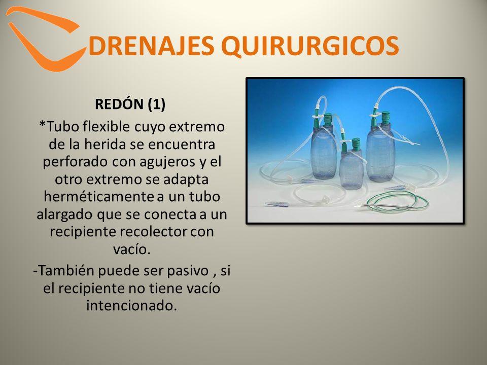 DRENAJES QUIRURGICOS REDÓN (1) *Tubo flexible cuyo extremo de la herida se encuentra perforado con agujeros y el otro extremo se adapta herméticamente