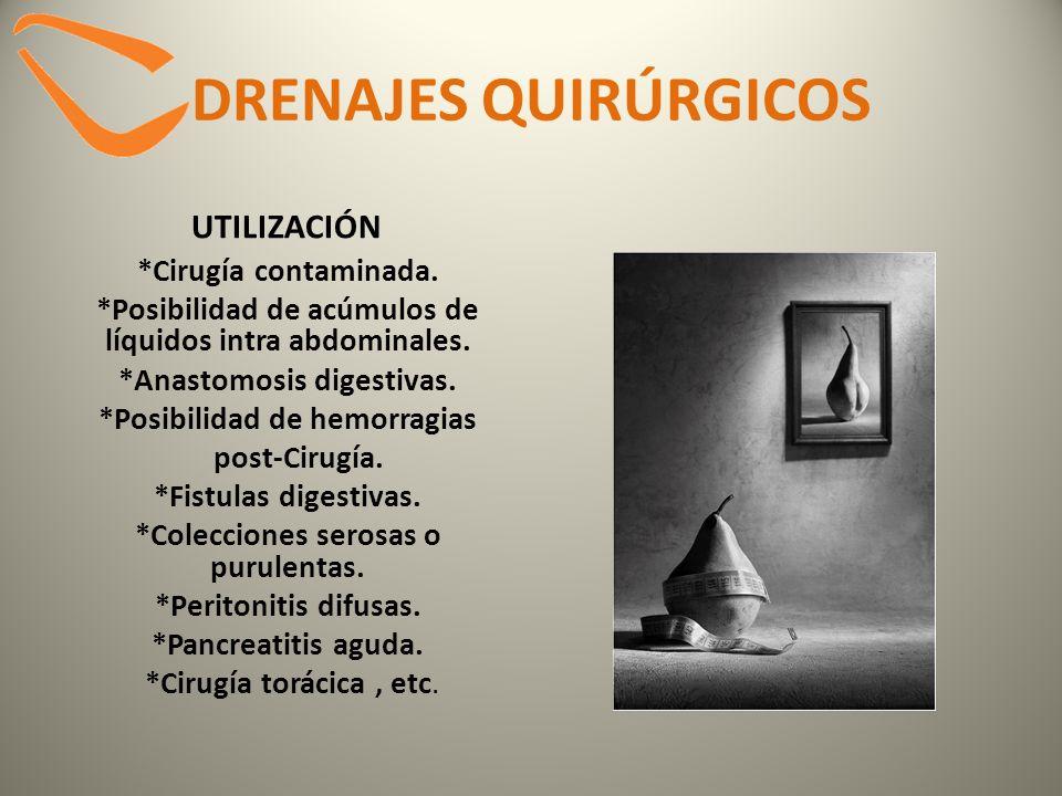 DRENAJES QUIRÚRGICOS UTILIZACIÓN *Cirugía contaminada. *Posibilidad de acúmulos de líquidos intra abdominales. *Anastomosis digestivas. *Posibilidad d