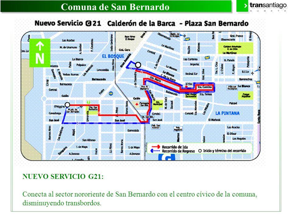Comuna de San Bernardo NUEVO SERVICIO G21: Conecta al sector nororiente de San Bernardo con el centro cívico de la comuna, disminuyendo transbordos.