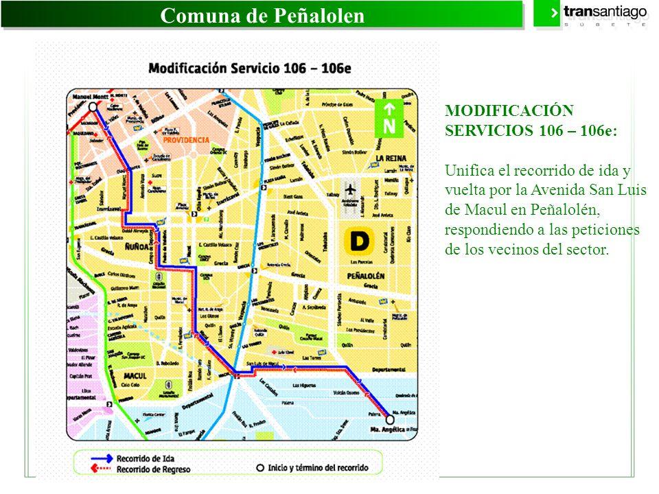 Comuna de Peñalolen MODIFICACIÓN SERVICIOS 106 – 106e: Unifica el recorrido de ida y vuelta por la Avenida San Luis de Macul en Peñalolén, respondiend