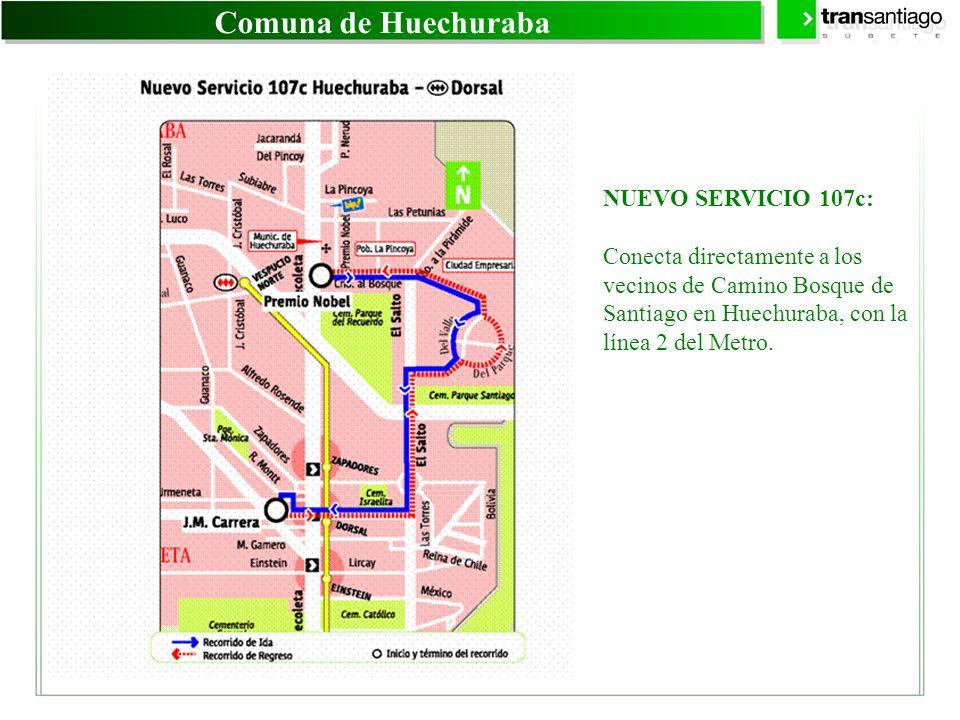 Comuna de Huechuraba NUEVO SERVICIO 107c: Conecta directamente a los vecinos de Camino Bosque de Santiago en Huechuraba, con la línea 2 del Metro.