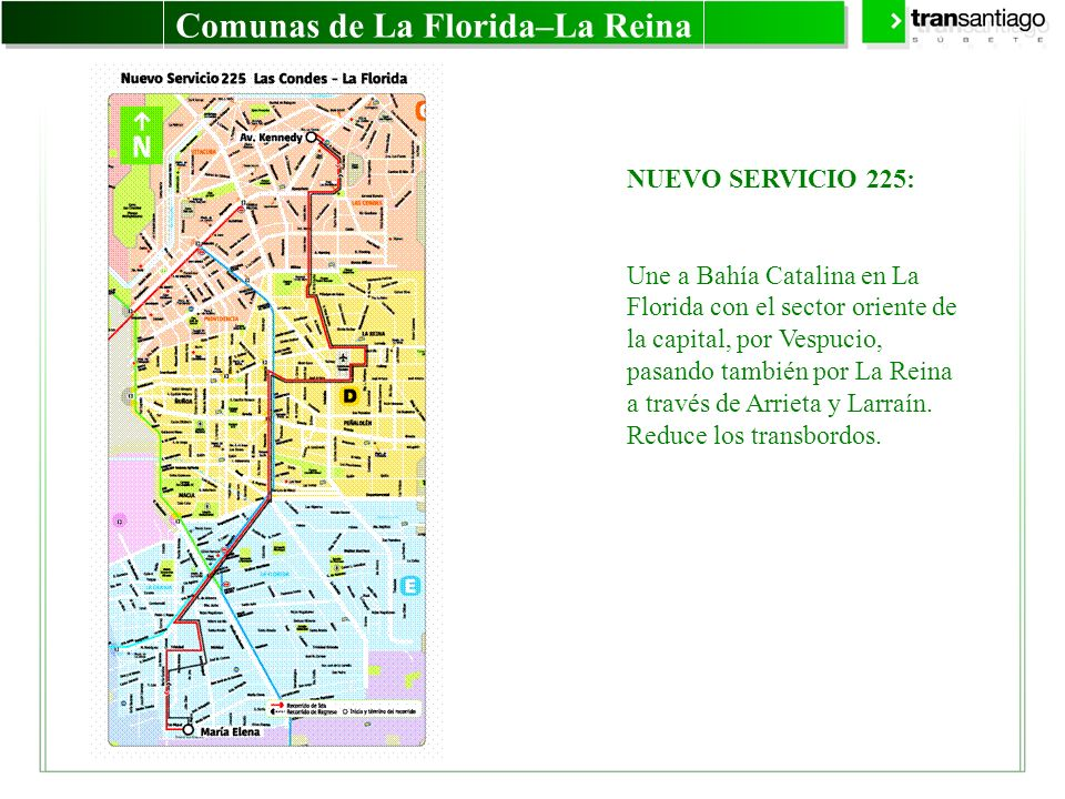 Comunas de La Florida–La Reina NUEVO SERVICIO 225: Une a Bahía Catalina en La Florida con el sector oriente de la capital, por Vespucio, pasando tambi