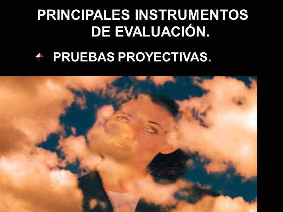 PRINCIPALES INSTRUMENTOS DE EVALUACIÓN. PRUEBAS PROYECTIVAS.
