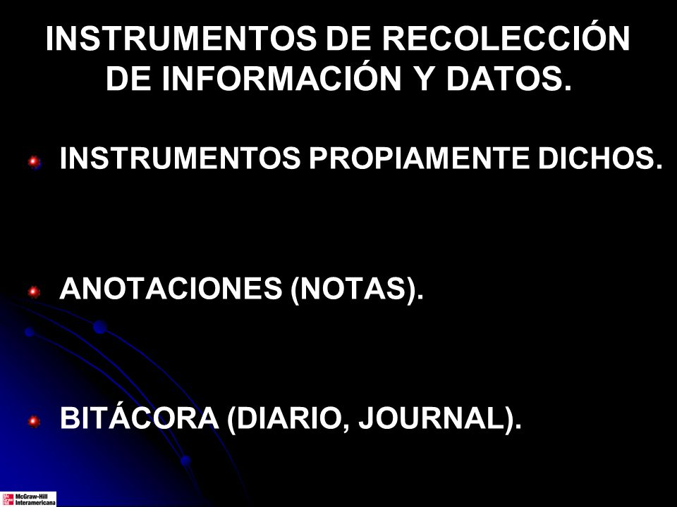 INSTRUMENTOS DE RECOLECCIÓN DE INFORMACIÓN Y DATOS. INSTRUMENTOS PROPIAMENTE DICHOS. ANOTACIONES (NOTAS). BITÁCORA (DIARIO, JOURNAL).