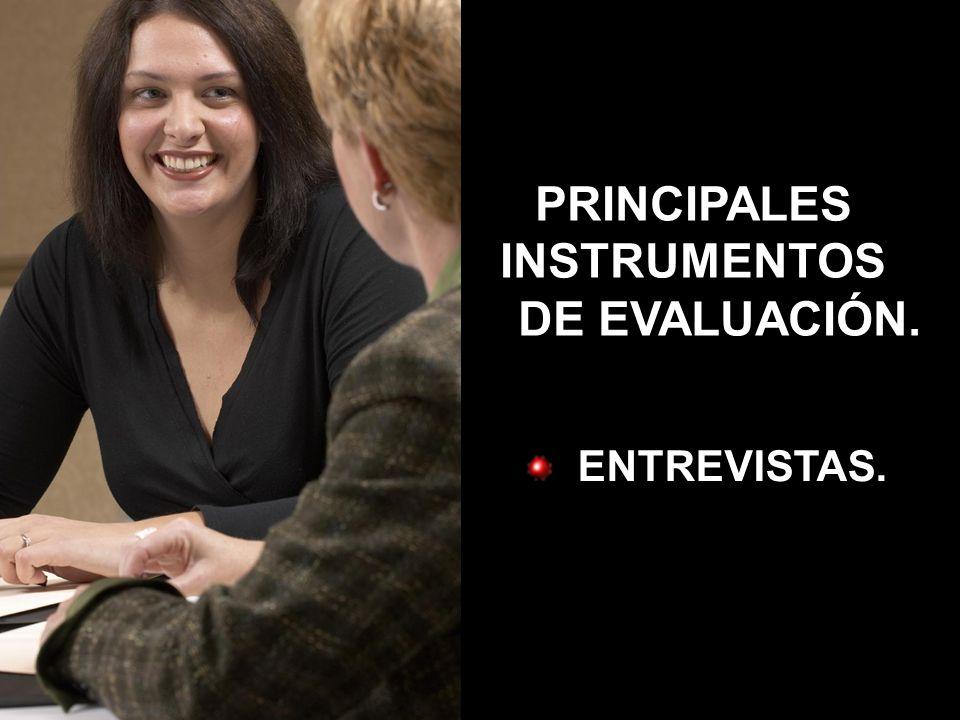 PRINCIPALES INSTRUMENTOS DE EVALUACIÓN. ENTREVISTAS.