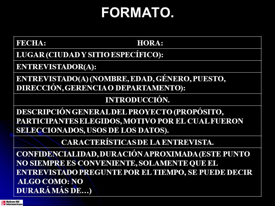 FORMATO. FECHA: HORA: LUGAR (CIUDAD Y SITIO ESPECÍFICO): ENTREVISTADOR(A): ENTREVISTADO(A) (NOMBRE, EDAD, GÉNERO, PUESTO, DIRECCIÓN, GERENCIA O DEPART