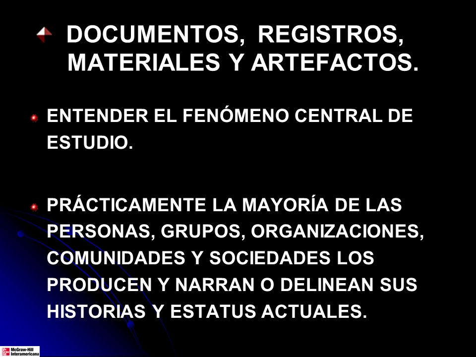 DOCUMENTOS, REGISTROS, MATERIALES Y ARTEFACTOS. ENTENDER EL FENÓMENO CENTRAL DE ESTUDIO. PRÁCTICAMENTE LA MAYORÍA DE LAS PERSONAS, GRUPOS, ORGANIZACIO