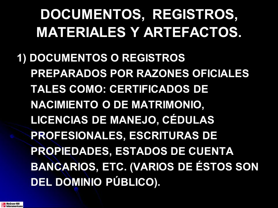 DOCUMENTOS, REGISTROS, MATERIALES Y ARTEFACTOS. 1) DOCUMENTOS O REGISTROS PREPARADOS POR RAZONES OFICIALES TALES COMO: CERTIFICADOS DE NACIMIENTO O DE