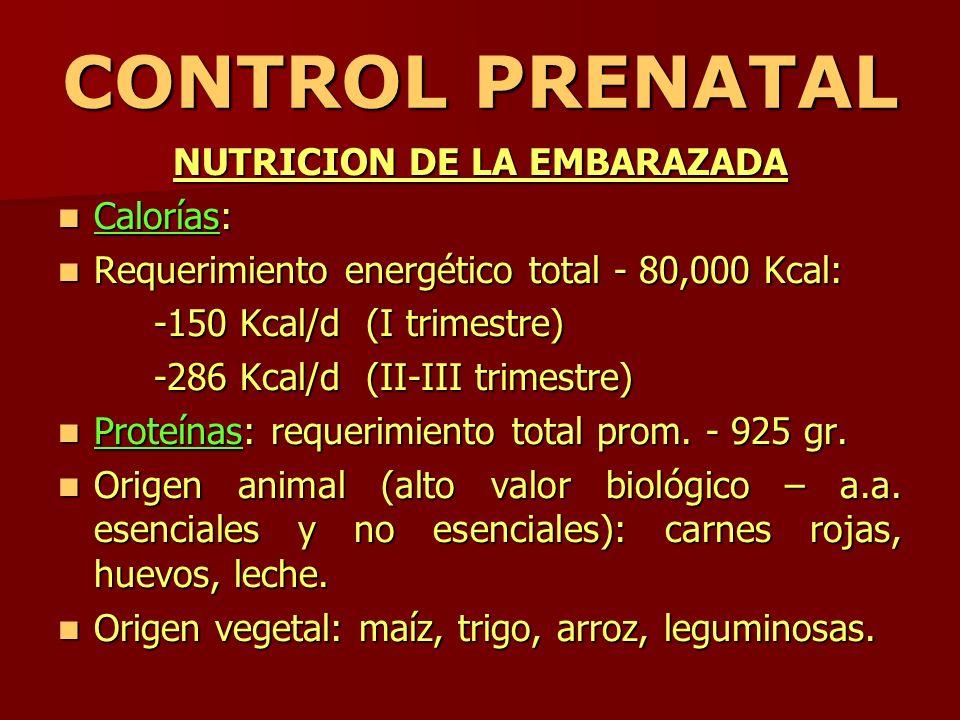 CONTROL PRENATAL NUTRICION DE LA EMBARAZADA Calorías: Calorías: Requerimiento energético total - 80,000 Kcal: Requerimiento energético total - 80,000
