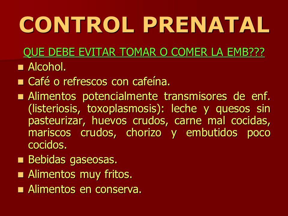 CONTROL PRENATAL QUE DEBE EVITAR TOMAR O COMER LA EMB??? Alcohol. Alcohol. Café o refrescos con cafeína. Café o refrescos con cafeína. Alimentos poten