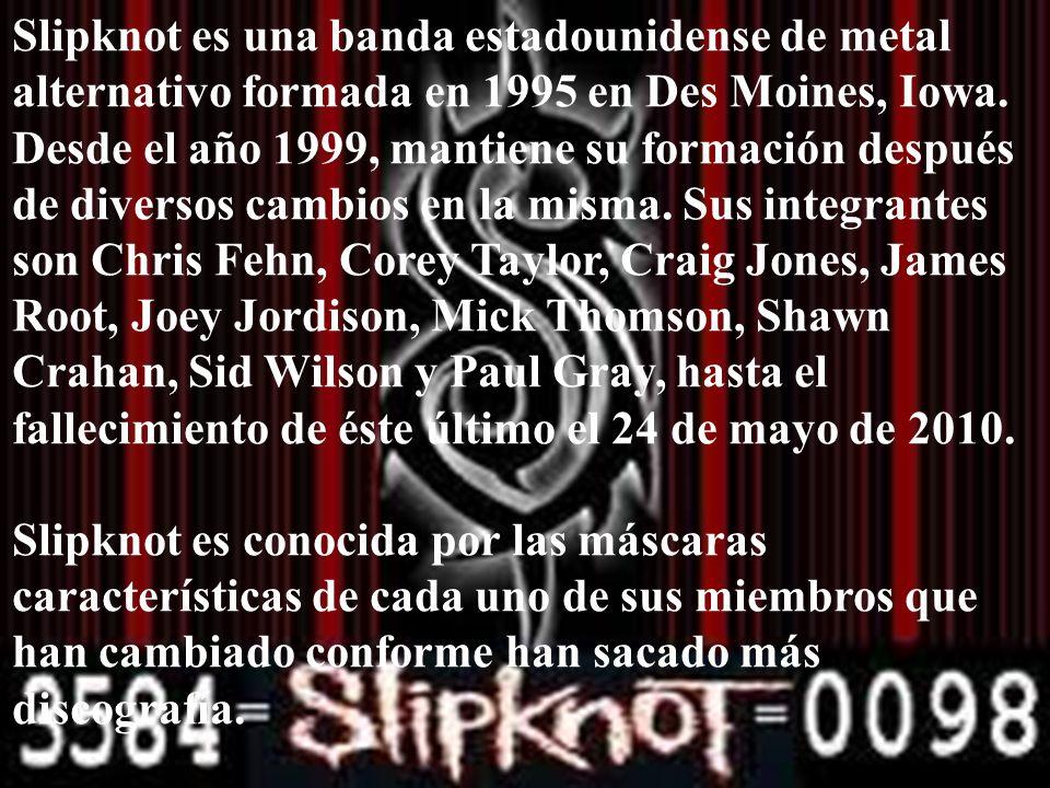 Slipknot es una banda estadounidense de metal alternativo formada en 1995 en Des Moines, Iowa. Desde el año 1999, mantiene su formación después de div