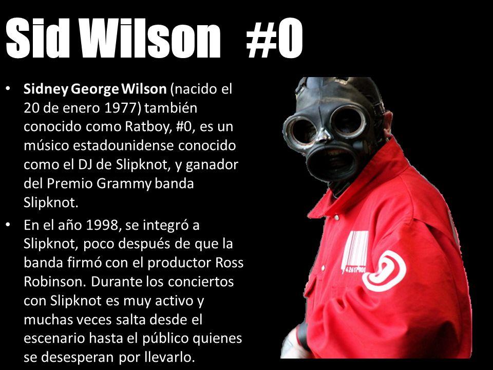 Sid Wilson #0 Sidney George Wilson (nacido el 20 de enero 1977) también conocido como Ratboy, #0, es un músico estadounidense conocido como el DJ de S