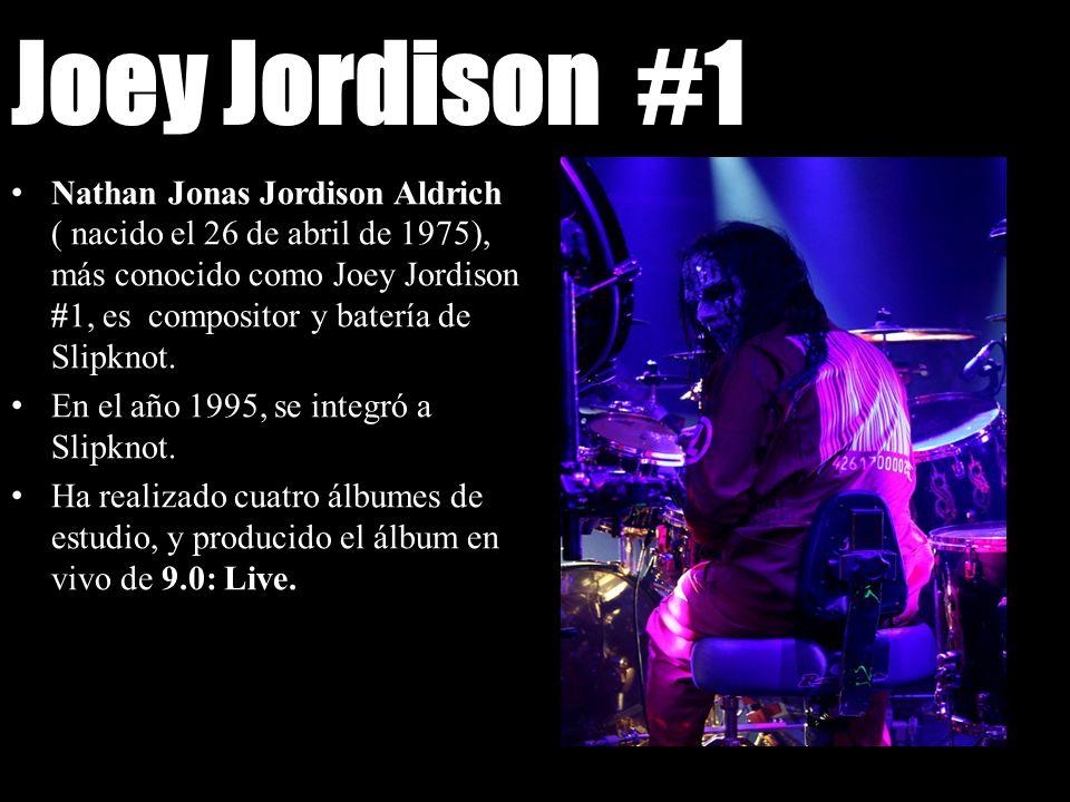 Joey Jordison #1 Nathan Jonas Jordison Aldrich ( nacido el 26 de abril de 1975), más conocido como Joey Jordison #1, es compositor y batería de Slipkn