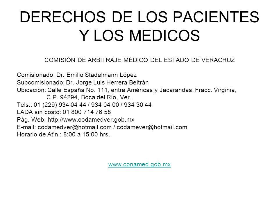 DERECHOS DE LOS PACIENTES Y LOS MEDICOS COMISIÓN DE ARBITRAJE MÉDICO DEL ESTADO DE VERACRUZ Comisionado: Dr. Emilio Stadelmann López Subcomisionado: D