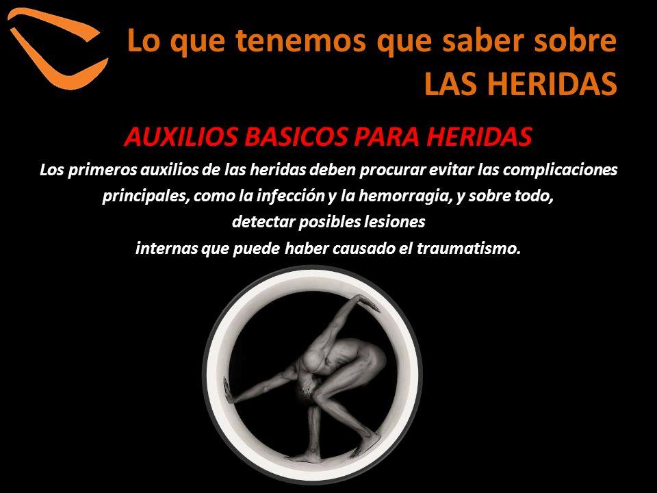 Lo que tenemos que saber sobre LAS HERIDAS AUXILIOS BASICOS PARA HERIDAS Los primeros auxilios de las heridas deben procurar evitar las complicaciones