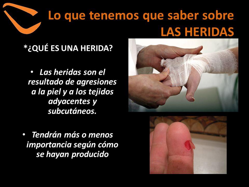 *¿QUÉ ES UNA HERIDA? Las heridas son el resultado de agresiones a la piel y a los tejidos adyacentes y subcutáneos. Tendrán más o menos importancia se