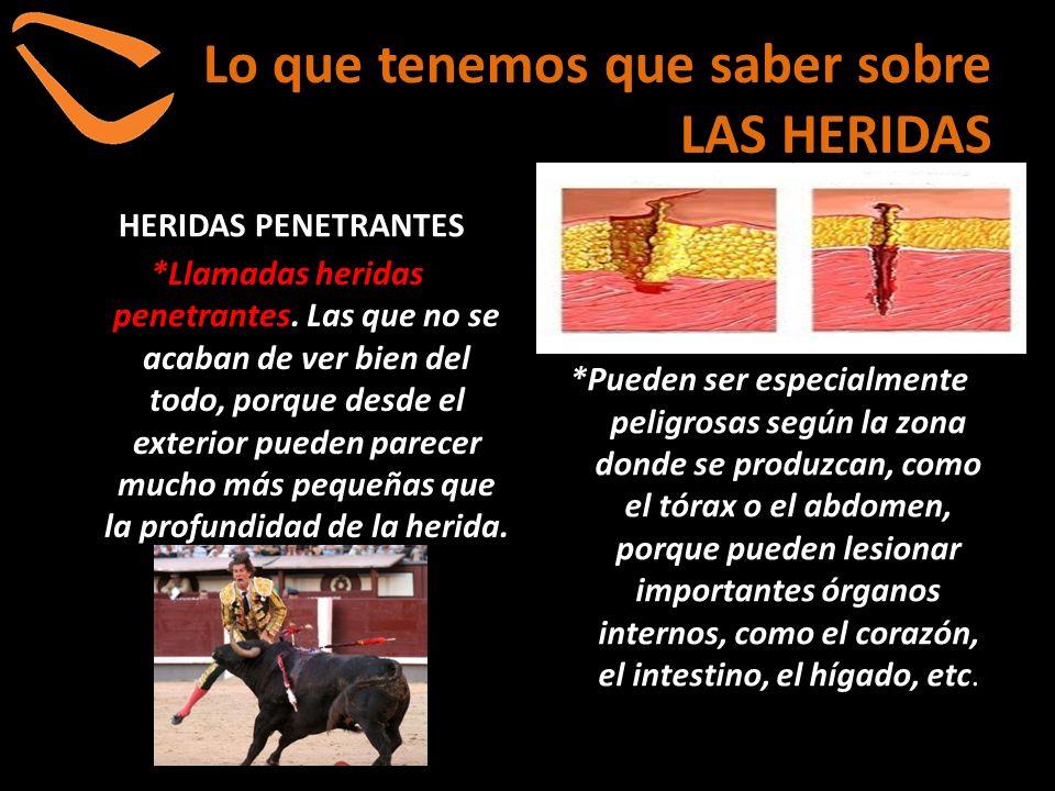 Lo que tenemos que saber sobre LAS HERIDAS HERIDAS PENETRANTES *Llamadas heridas penetrantes. Las que no se acaban de ver bien del todo, porque desde