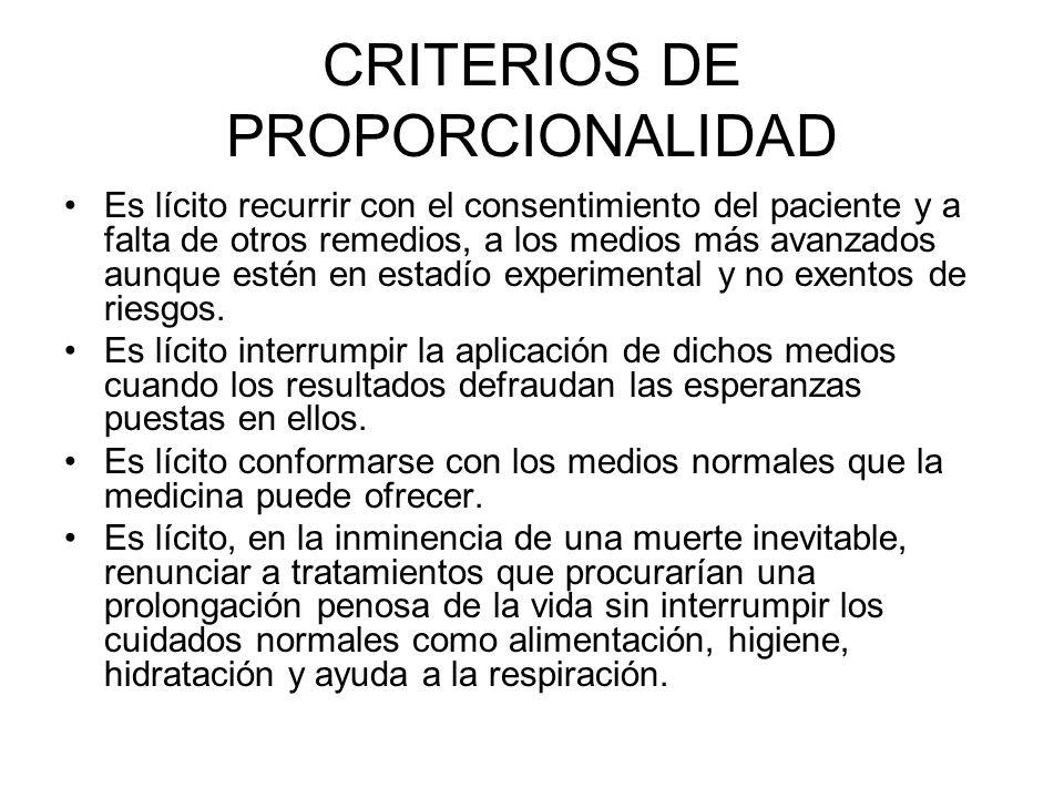 CRITERIOS DE PROPORCIONALIDAD Es lícito recurrir con el consentimiento del paciente y a falta de otros remedios, a los medios más avanzados aunque est