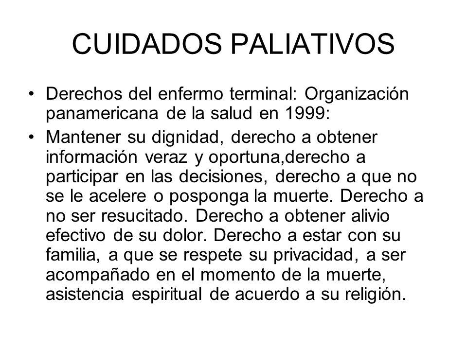 CUIDADOS PALIATIVOS Derechos del enfermo terminal: Organización panamericana de la salud en 1999: Mantener su dignidad, derecho a obtener información