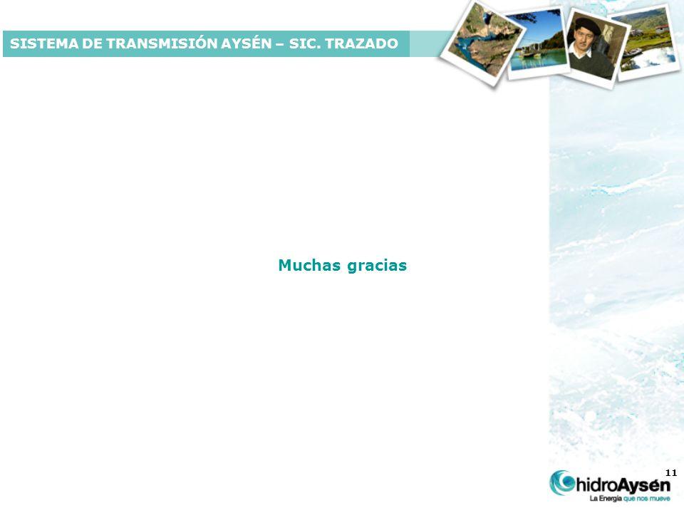 11 Muchas gracias SISTEMA DE TRANSMISIÓN AYSÉN – SIC. TRAZADO