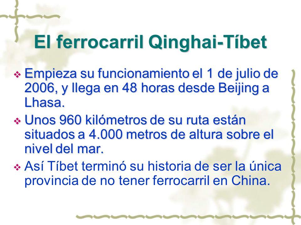 El ferrocarril Qinghai-Tíbet Empieza su funcionamiento el 1 de julio de 2006, y llega en 48 horas desde Beijing a Lhasa. Empieza su funcionamiento el
