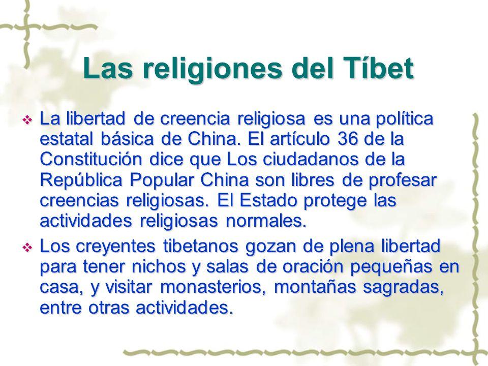 Las religiones del Tíbet Las religiones del Tíbet La libertad de creencia religiosa es una política estatal básica de China. El artículo 36 de la Cons