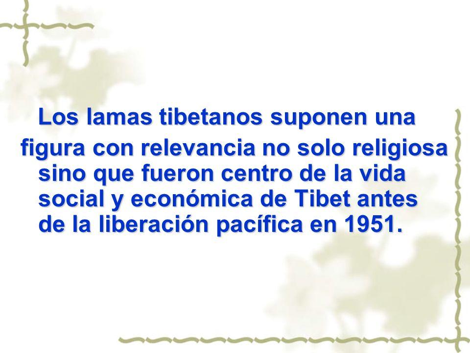 Los lamas tibetanos suponen una figura con relevancia no solo religiosa sino que fueron centro de la vida social y económica de Tibet antes de la libe