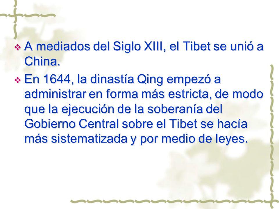 A mediados del Siglo XIII, el Tibet se unió a China. A mediados del Siglo XIII, el Tibet se unió a China. En 1644, la dinastía Qing empezó a administr