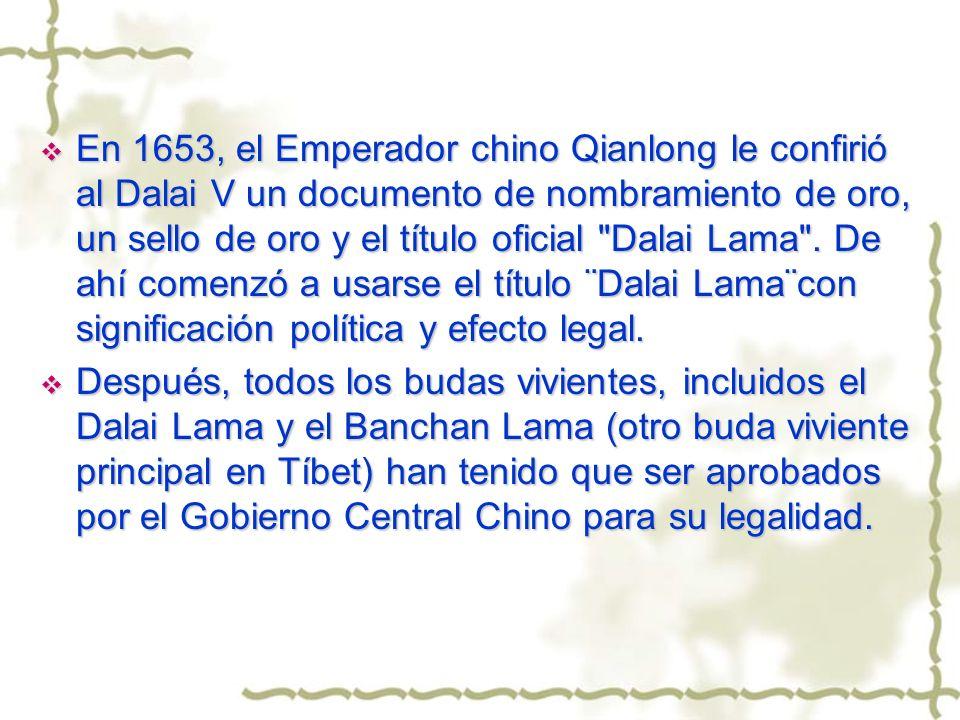 En 1653, el Emperador chino Qianlong le confirió al Dalai V un documento de nombramiento de oro, un sello de oro y el título oficial