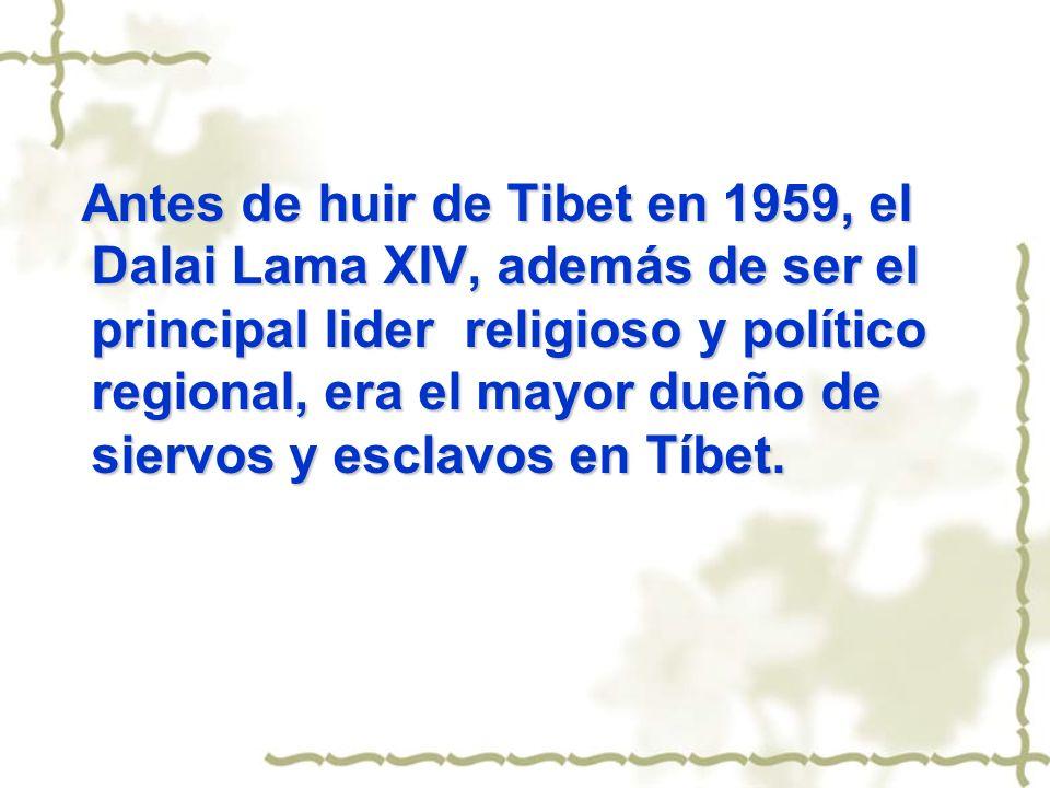 Antes de huir de Tibet en 1959, el Dalai Lama XIV, además de ser el principal lider religioso y político regional, era el mayor dueño de siervos y esc