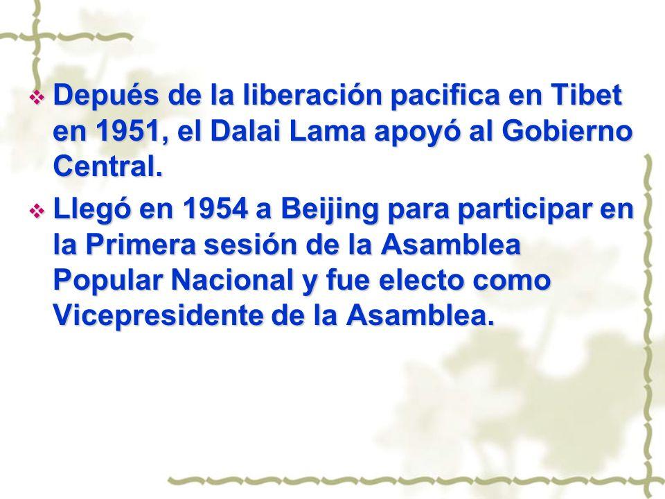 Depués de la liberación pacifica en Tibet en 1951, el Dalai Lama apoyó al Gobierno Central. Depués de la liberación pacifica en Tibet en 1951, el Dala