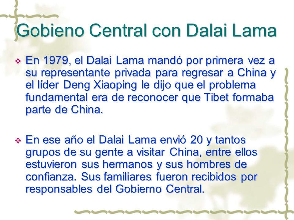 Gobieno Central con Dalai Lama En 1979, el Dalai Lama mandó por primera vez a su representante privada para regresar a China y el líder Deng Xiaoping