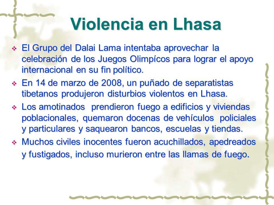 Violencia en Lhasa El Grupo del Dalai Lama intentaba aprovechar la celebración de los Juegos Olimpícos para lograr el apoyo internacional en su fin po