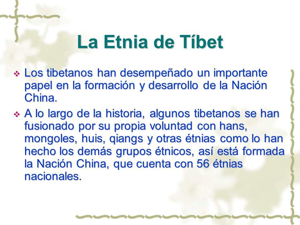La Etnia de Tíbet Los tibetanos han desempeñado un importante papel en la formación y desarrollo de la Nación China. Los tibetanos han desempeñado un