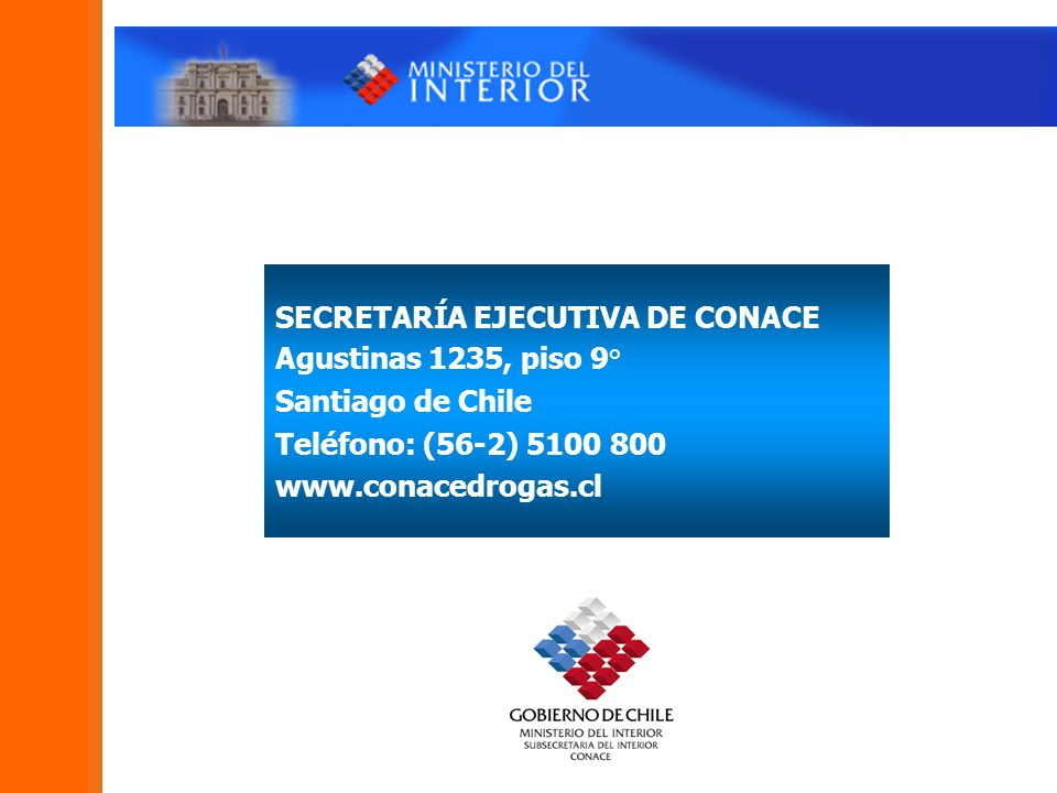 SECRETARÍA EJECUTIVA DE CONACE Agustinas 1235, piso 9° Santiago de Chile Teléfono: (56-2) 5100 800 www.conacedrogas.cl
