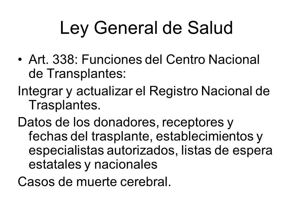 Ley General de Salud Art. 338: Funciones del Centro Nacional de Transplantes: Integrar y actualizar el Registro Nacional de Trasplantes. Datos de los