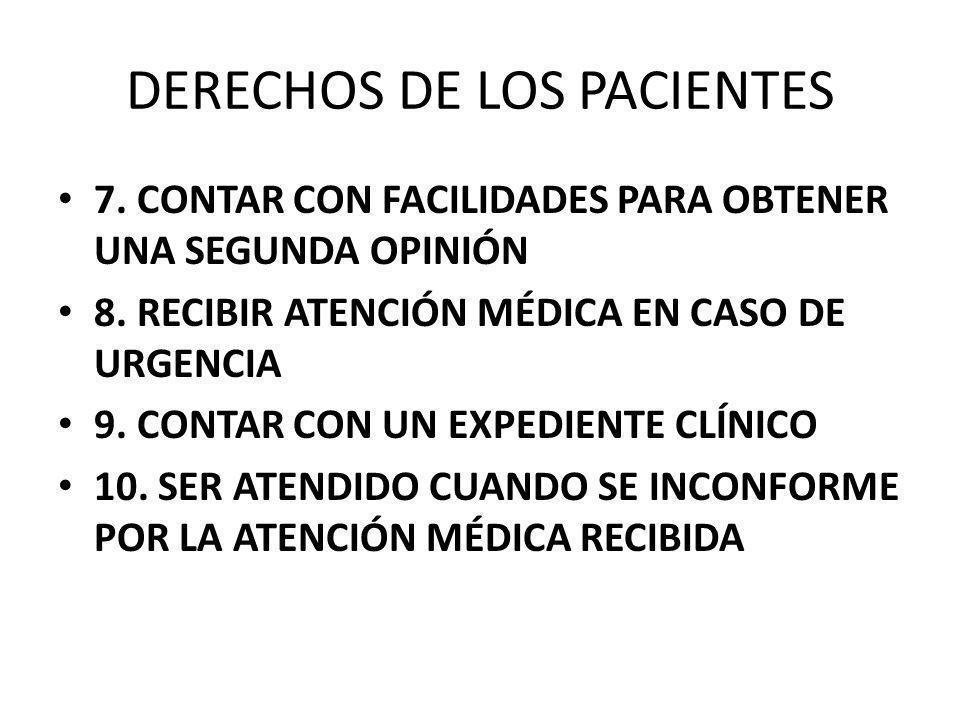 DERECHOS DE LOS PACIENTES 7. CONTAR CON FACILIDADES PARA OBTENER UNA SEGUNDA OPINIÓN 8. RECIBIR ATENCIÓN MÉDICA EN CASO DE URGENCIA 9. CONTAR CON UN E