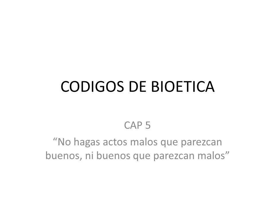 CODIGOS DE BIOETICA CAP 5 No hagas actos malos que parezcan buenos, ni buenos que parezcan malos