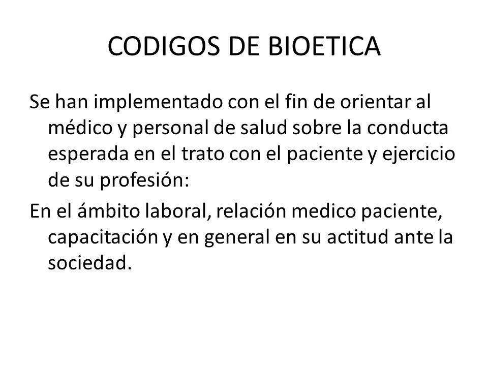 CODIGOS DE BIOETICA Se han implementado con el fin de orientar al médico y personal de salud sobre la conducta esperada en el trato con el paciente y
