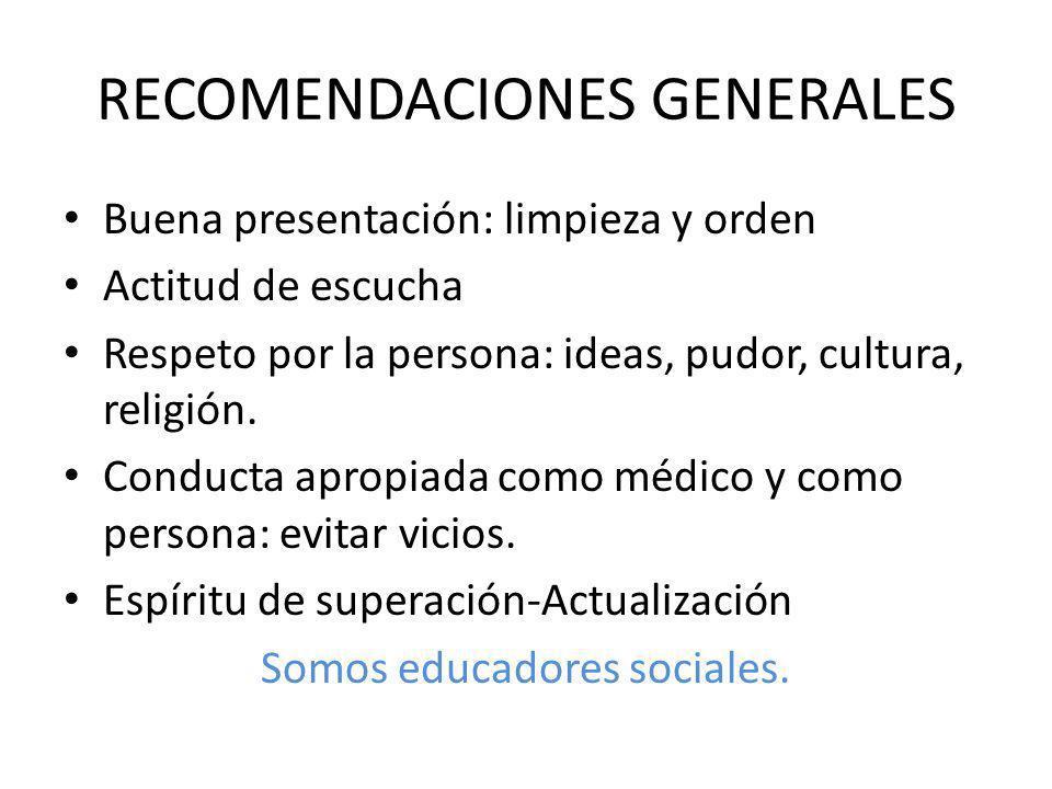 RECOMENDACIONES GENERALES Buena presentación: limpieza y orden Actitud de escucha Respeto por la persona: ideas, pudor, cultura, religión. Conducta ap