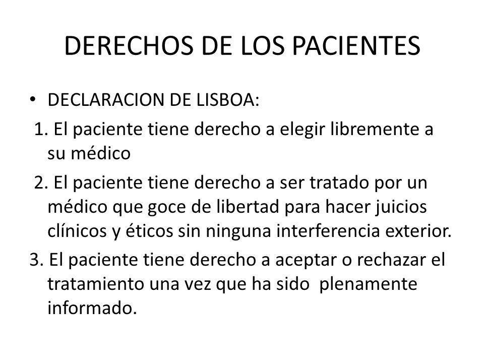 DERECHOS DE LOS PACIENTES DECLARACION DE LISBOA: 1. El paciente tiene derecho a elegir libremente a su médico 2. El paciente tiene derecho a ser trata