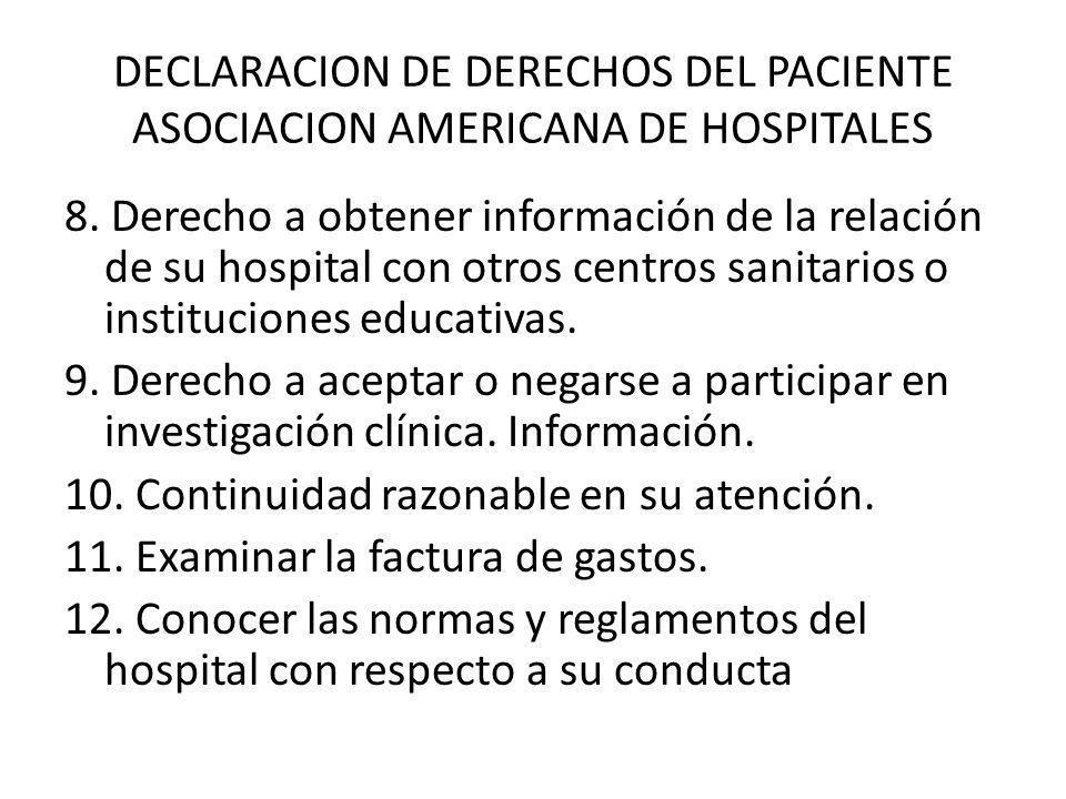 DECLARACION DE DERECHOS DEL PACIENTE ASOCIACION AMERICANA DE HOSPITALES 8. Derecho a obtener información de la relación de su hospital con otros centr