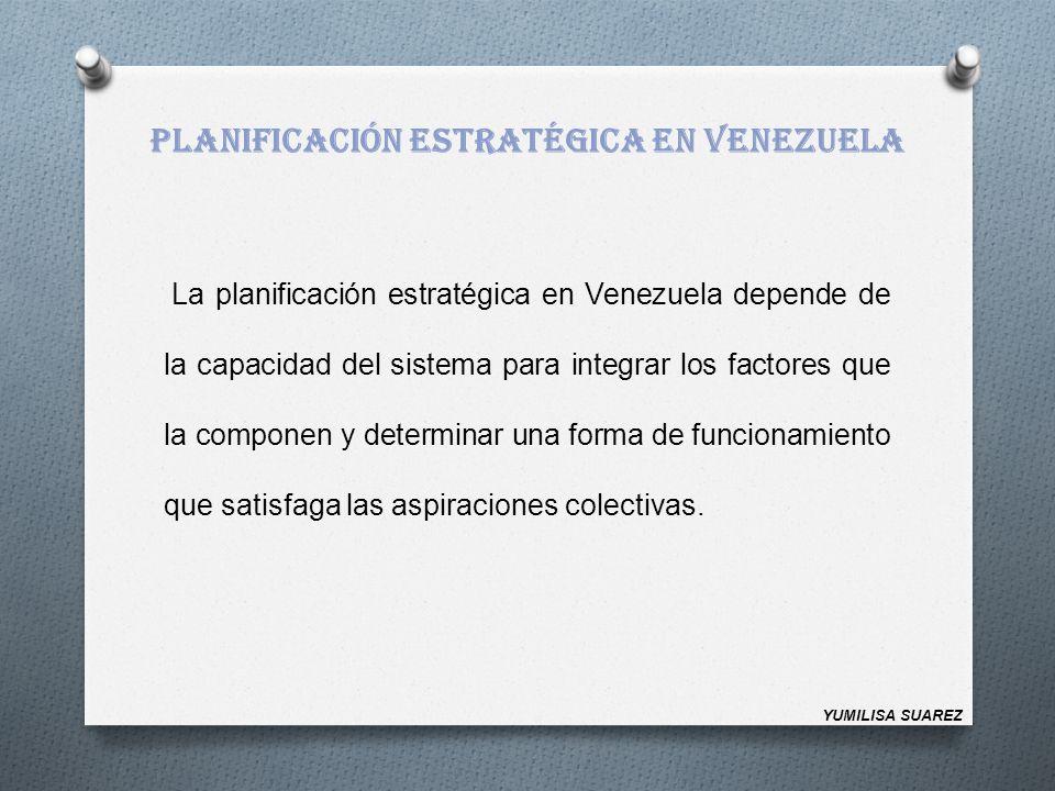 PLANIFICACIÓN ESTRATÉGICA EN VENEZUELA La planificación estratégica en Venezuela depende de la capacidad del sistema para integrar los factores que la