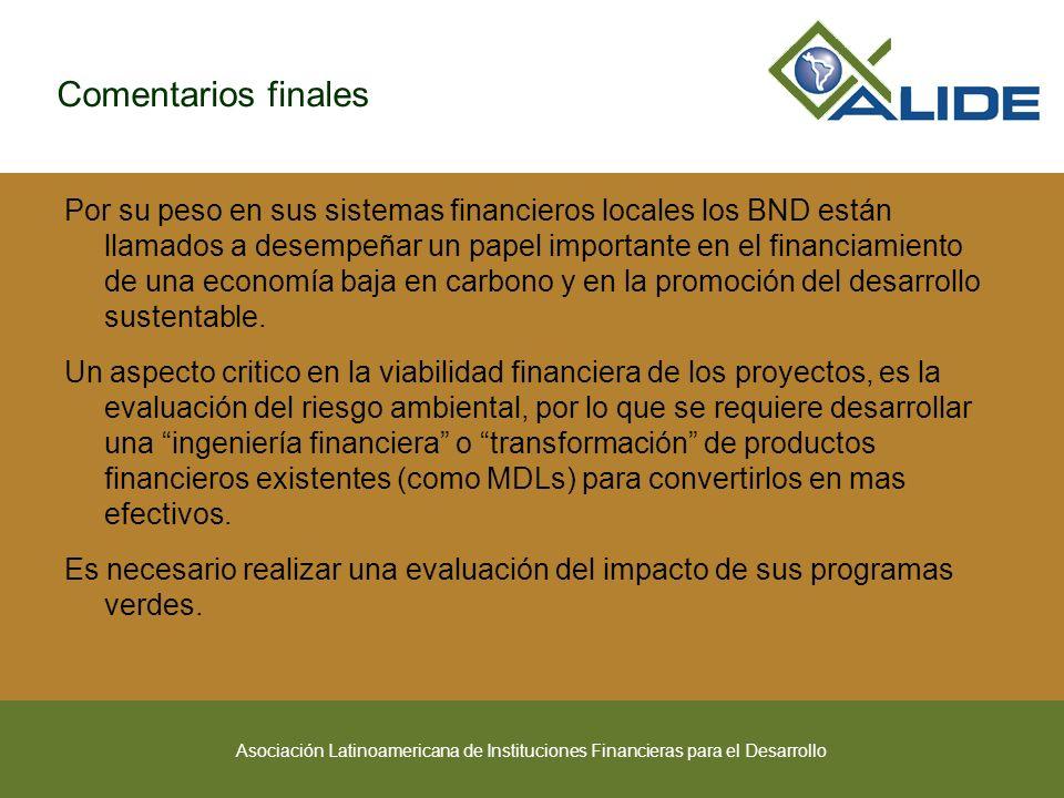 Asociación Latinoamericana de Instituciones Financieras para el Desarrollo Comentarios finales Por su peso en sus sistemas financieros locales los BND