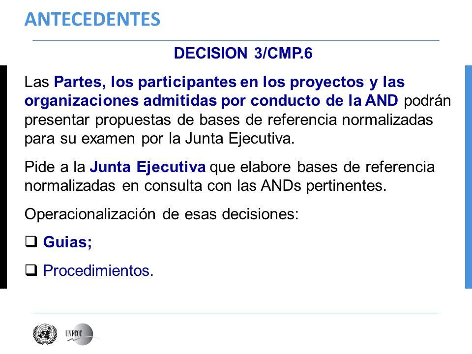 ANTECEDENTES DECISION 3/CMP.6 Las Partes, los participantes en los proyectos y las organizaciones admitidas por conducto de la AND podrán presentar propuestas de bases de referencia normalizadas para su examen por la Junta Ejecutiva.