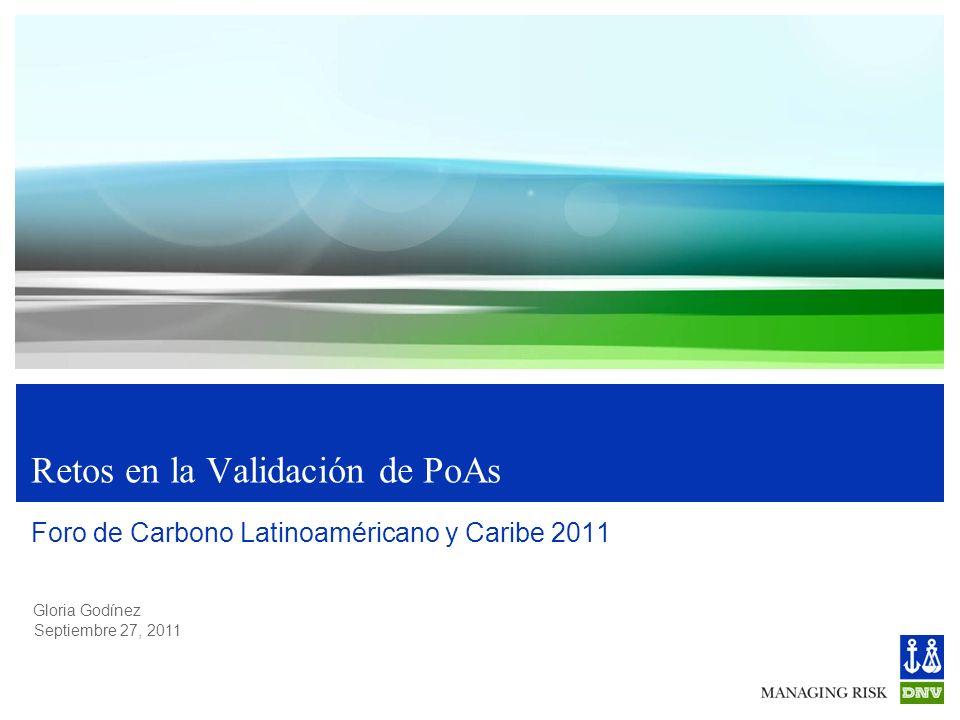 Gloria Godínez Retos en la Validación de PoAs Foro de Carbono Latinoaméricano y Caribe 2011 Septiembre 27, 2011
