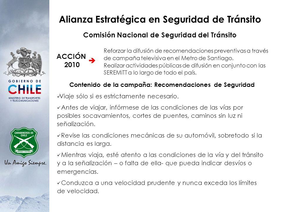 MINISTERIO DE TRANSPORTES Y TELECOMUNICACIONES Alianza Estratégica en Seguridad de Tránsito Comisión Nacional de Seguridad del Tránsito Contenido de la campaña: Recomendaciones de Seguridad Use el cinturón de seguridad, también en los asientos traseros.