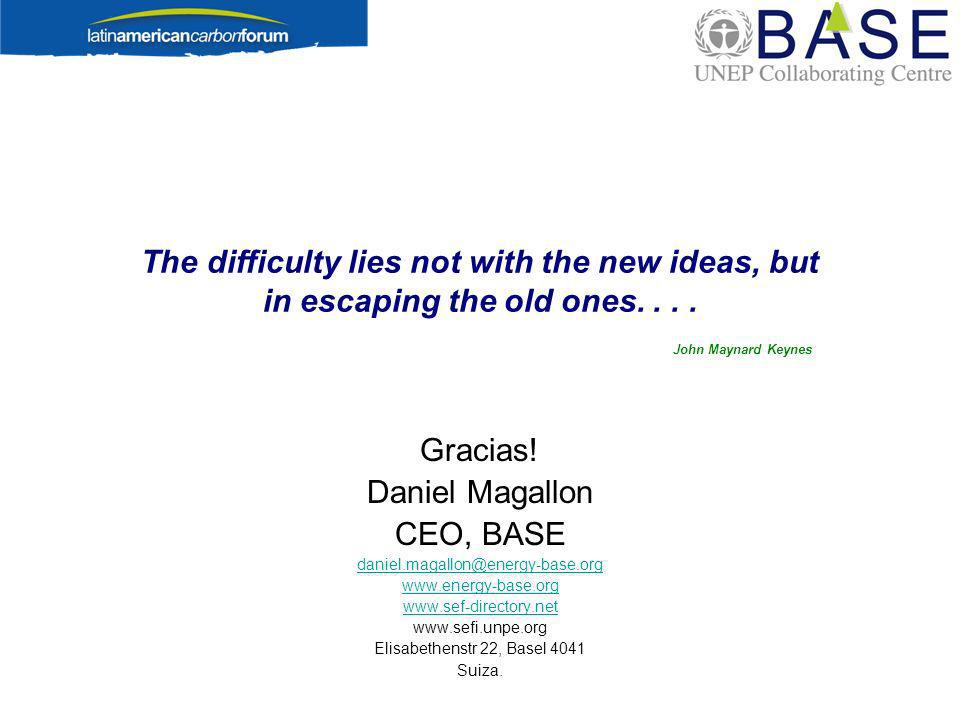 The difficulty lies not with the new ideas, but in escaping the old ones.... John Maynard Keynes Gracias! Daniel Magallon CEO, BASE daniel.magallon@en