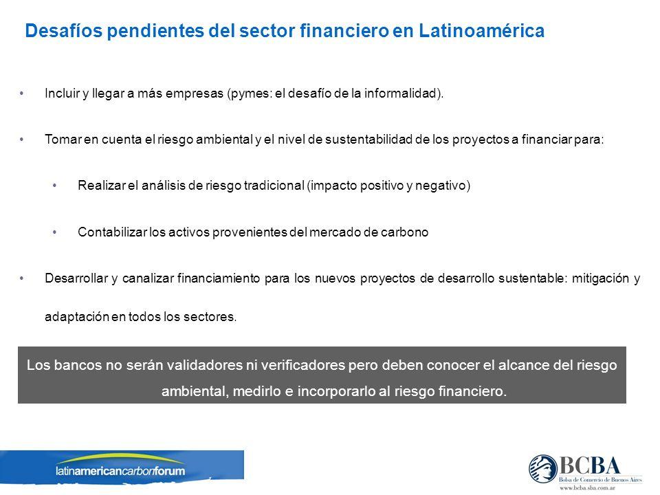 Desafíos pendientes del sector financiero en Latinoamérica Incluir y llegar a más empresas (pymes: el desafío de la informalidad). Tomar en cuenta el